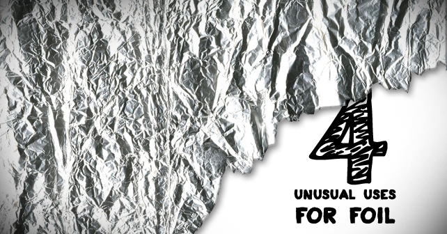 4 Unusual Uses for Foil