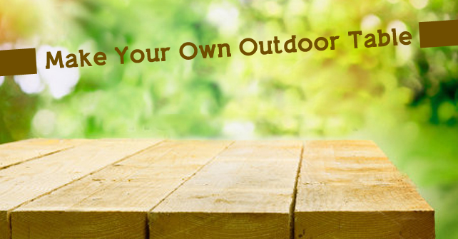 Make Your Own Outdoor Table