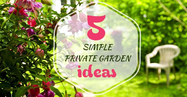 5 Simple Private Garden Ideas Love My House