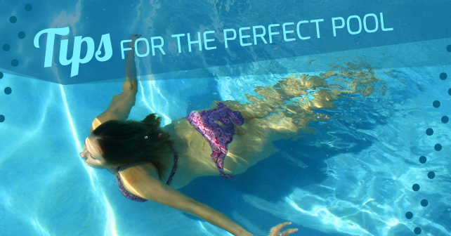 Tips for the perfect pool all year round love my house - My perfect pool ...