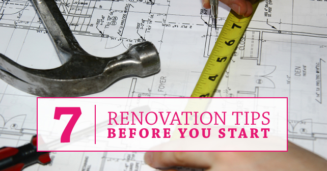 7 renovation tips before you start love my house for How to start renovating a house